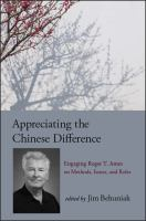 Appreciating the Chinese difference : engaging Roger T. Ames on methods, issues, and roles / edited by Jim Behuniak.