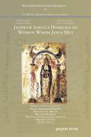 Jacob of Sarug's Homilies on women whom Jesus met / edited and translated by Susan Harvey