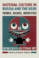 Material culture in Russia and the USSR : things, values, identities / edited by Graham H. Roberts.