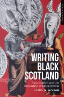 Writing Black scotland : race, nation and the devolution of Black Britain