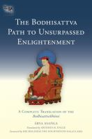 The Bodhisattva path to unsurpassed enlightenment : a complete translation of the Bodhisattvabhūmi / Ārya Asaṅga ; translated by Artemus B. Engle ; foreward by His Holiness the Fourteenth Dalai Lama.