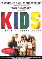 Kids [videorecording] / Shining Excalibur Pictures ; Independent Pictures & the Guys Upstairs present a film by Larry Clark ; written by Harmony Korine ; produced by Cary Woods ; directed by Larry Clark.