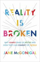 Reality is broken : why games make us better and how they can change the world / Jane McGonigal.