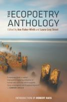 The Ecopoetry anthology / Edited by Ann Fisher-Wirth and Laura-Gray Street ; Introduction by Robert Hass.