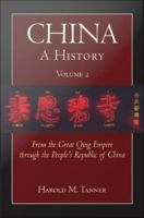 China : a history. Volume 2, From the great Qing empire through the People's Republic of China 1644-2009