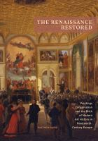 The Renaissance restored : paintings conservation and the birth of modern art history in nineteenth-century Europe