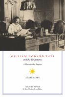 William Howard Taft and the Philippines : A blueprint for empire First edition.
