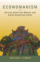 Ecowomanism : African American women and earth-honoring faiths