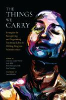 The things we carry : strategies for recognizing and negotiating emotional labor in writing program administration