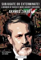 Subjugate or exterminate! : a memoir of Russia's wars against Chechnya / Akhmed Zakaev ; translated by Arch Tait.