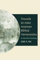 Towards an Asian American biblical hermeneutics : an intersectional anthology
