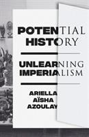 Potential history : unlearning imperialism