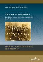 A citizen of Yiddishland : Dovid Sfard and the Jewish communist milieu in Poland / Joanna Nalewajko-Kulikov.