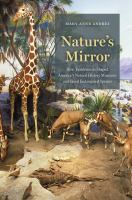 Nature's mirror : how taxidermists shaped America's natural history museums and saved endangered species