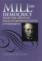 Mill on democracy : from the Athenian polis to representative government