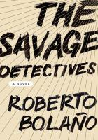 The savage detectives / Roberto Bolaño ; translated from the Spanish by Natasha Wimmer.