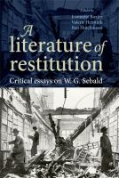 A literature of restitution : critical essays on W.G. Sebald / edited by Jeannette Baxter, Valerie Henitiuk and Ben Hutchinson.