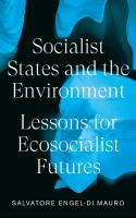 Socialist states and the environment : lessons for ecosocialist futures