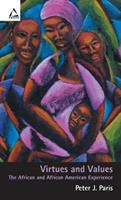 Virtues and values : the African and African American experience / Peter J. Paris.