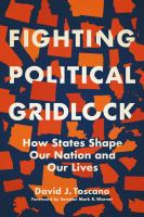 Fighting political gridlock : how states shape our nation and our lives