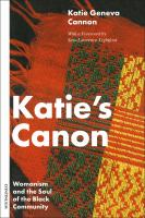 Katie's canon : womanism and the soul of the Black community / Katie Geneva Cannon.