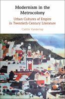 Modernism in the metrocolony : urban cultures of empire in twentieth-century literature