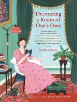 Decorating a room of one's own : conversations on interior design with Miss Havisham, Jane Eyre, Victor Frankenstein, Elizabeth Bennet, Ishmael, and other literary notables / by Susan Harlan ; illustrations by Becca Statlander.