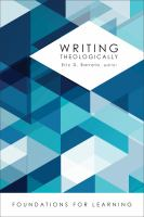 Writing theologically : foundations for learning / Eric D. Barreto,