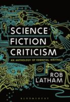 Science fiction criticism : an anthology of essential writings / edited by Rob Latham.