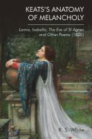 Keats's anatomy of melancholy : Lamia, Isabella, The eve of St Agnes, and other poems (1820)