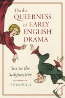 On the queerness of early English drama : sex in the subjunctive