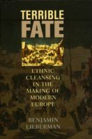 Terrible fate : ethnic cleansing in the making of modern Europe / Benjamin Lieberman.