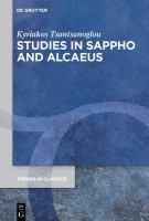 Studies in Sappho and Alcaeus / Kyriakos Tsantsanoglou.