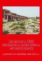 Discursos de la crisis : respuestas de la cultura española ante nuevos desafíos / Jochen Mecke, Ralf Junkerjürgen, Hubert Pöppel (eds.).