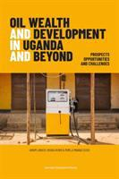 Oil wealth and development in Uganda and beyond : prospects, opportunities and challenges