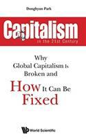 Capitalism in the 21st century : why global capitalism is broken and how it can be fixed / Donghyun Park, Asian Development Bank, Philippines.