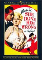 She done him wrong / a Paramount picture ; Paramount presents ; directed by Lowell Sherman ; by Mae West ; screen play by Harvey Thew and John Bright ;