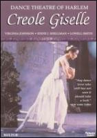 Creole Giselle / a Dance Theatre of Harlem prod. ; adapted for television by Frederic Franklin, Thomas Grimm, Arthur Mitchell ; directed by Thomas Grimm ; produced by Yanna Kroyt Brandt, Thomas Grimm ; a co-production of A.M.E., Inc.
