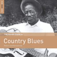 Rough guide to country blues : reborn and remastered.