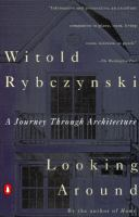 Looking around : a journey through architecture / Witold Rybczynski.