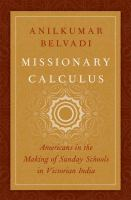 Missionary calculus : Americans in the making of Sunday schools in Victorian India
