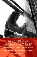 Making the woman worker : precarious labor and the fight for global standards, 1919-2019