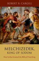 Melchizedek, King of Sodom : how scribes invented the biblical priest-king