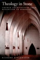 Theology in stone : Church architecture from Byzantium to Berkeley / Richard Kieckhefer.