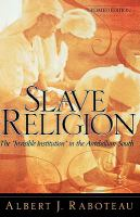 """Slave religion : the """"invisible institution"""" in the antebellum South / Albert J. Raboteau."""