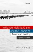 Whitman, Melville, Crane, and the labors of American poetry : against vocation First edition.