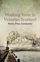 Working verse in Victorian Scotland : poetry, press, community First edition.