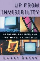Up from invisibility : lesbians, gay men, and the media in America / Larry Gross.