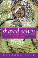 Shared selves : Latinx memoir and ethical alternatives to humanism