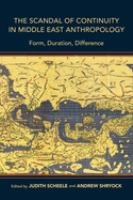 Scandal of continuity in Middle East anthropology : form, duration, difference